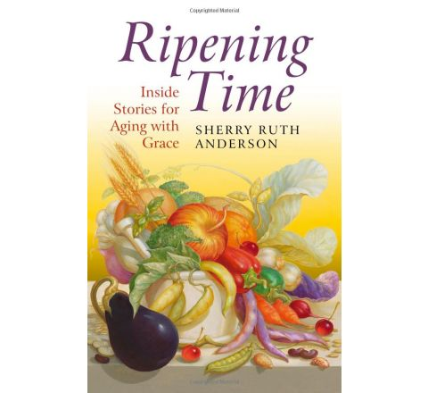 Ripening Time: Inside Stories for Aging with Grace by Sherry Ruth Anderson